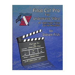Final Cut Pro for Underwater Video Book & Digital Book by Steve Fish
