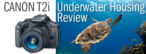 Canon T2i Underwater Housing Review